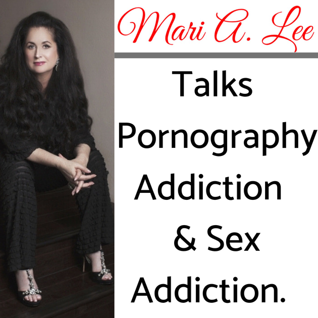 Mari A. Lee Talks Sex, Love & Pornography Addictions